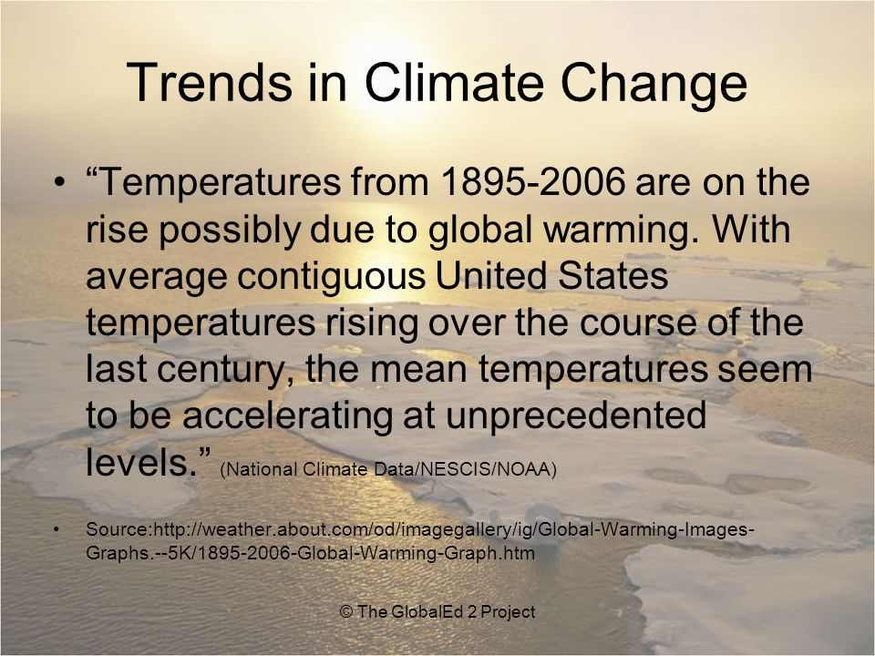 Trends in Climate Change Temperatures from 1895-2006 are on the rise possibly due to global warming.