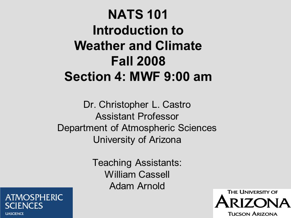 NATS 101 Introduction to Weather and Climate Fall 2008 Section 4: MWF 9:00 am Dr.