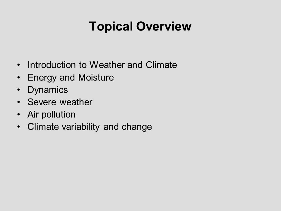 Topical Overview Introduction to Weather and Climate Energy and Moisture Dynamics Severe weather Air pollution Climate variability and change