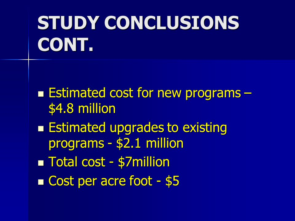 STUDY CONCLUSIONS CONT. Estimated cost for new programs – $4.8 million Estimated cost for new programs – $4.8 million Estimated upgrades to existing p