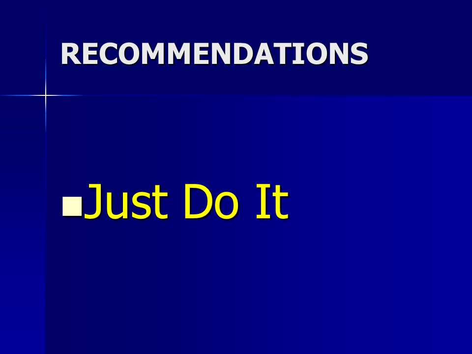 RECOMMENDATIONS Just Do It Just Do It
