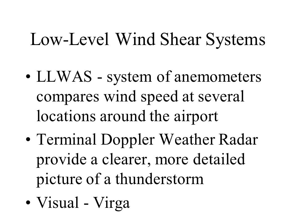 Low-Level Wind Shear Systems LLWAS - system of anemometers compares wind speed at several locations around the airport Terminal Doppler Weather Radar