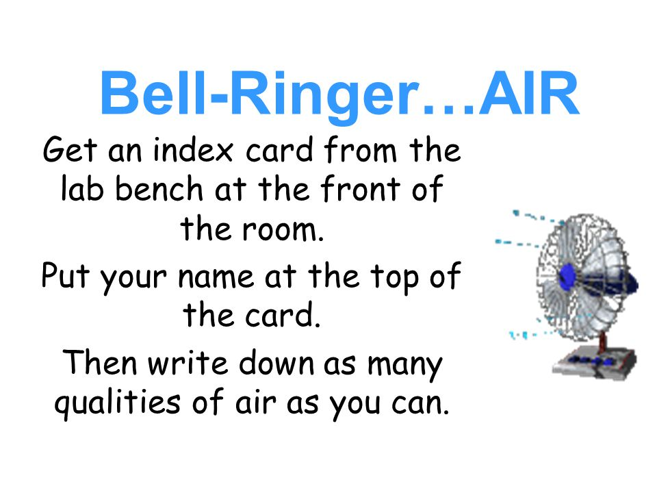 Bell-Ringer…AIR Get an index card from the lab bench at the front of the room.
