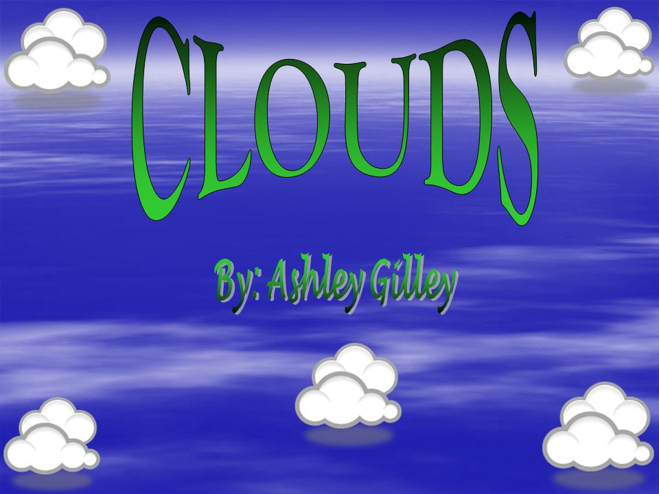 CLOUDS A PowerPoint Lesson for 2nd Grade (Science) Designed by Ashley Gilley gilley@nsuok.edu INTRODUCTION This lesson was developed to teach second graders about clouds.