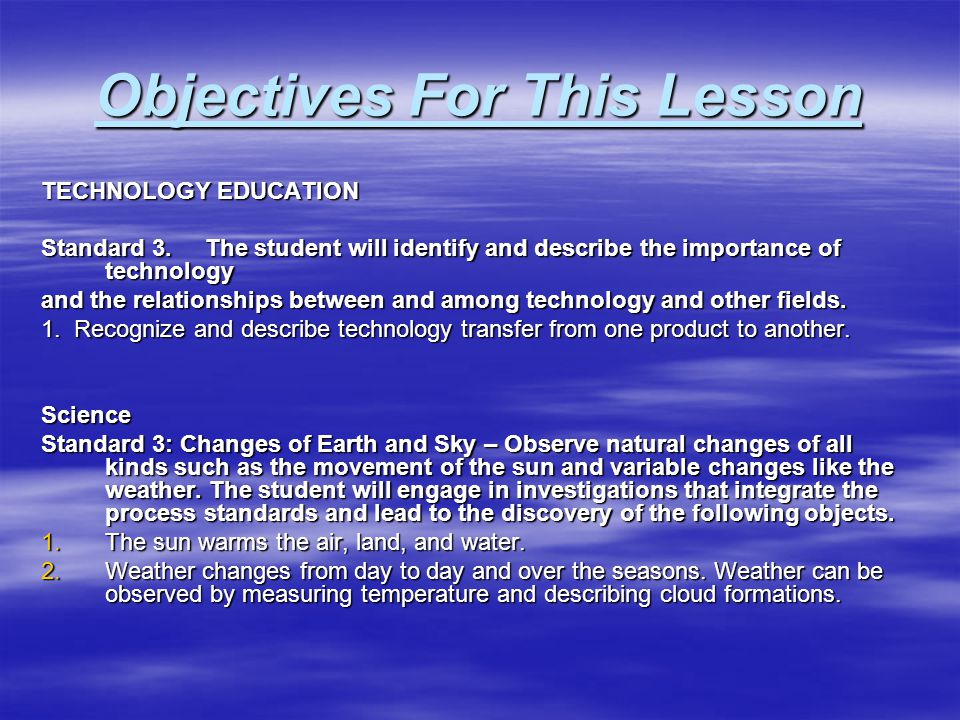 Objectives For This Lesson TECHNOLOGY EDUCATION Standard 3.