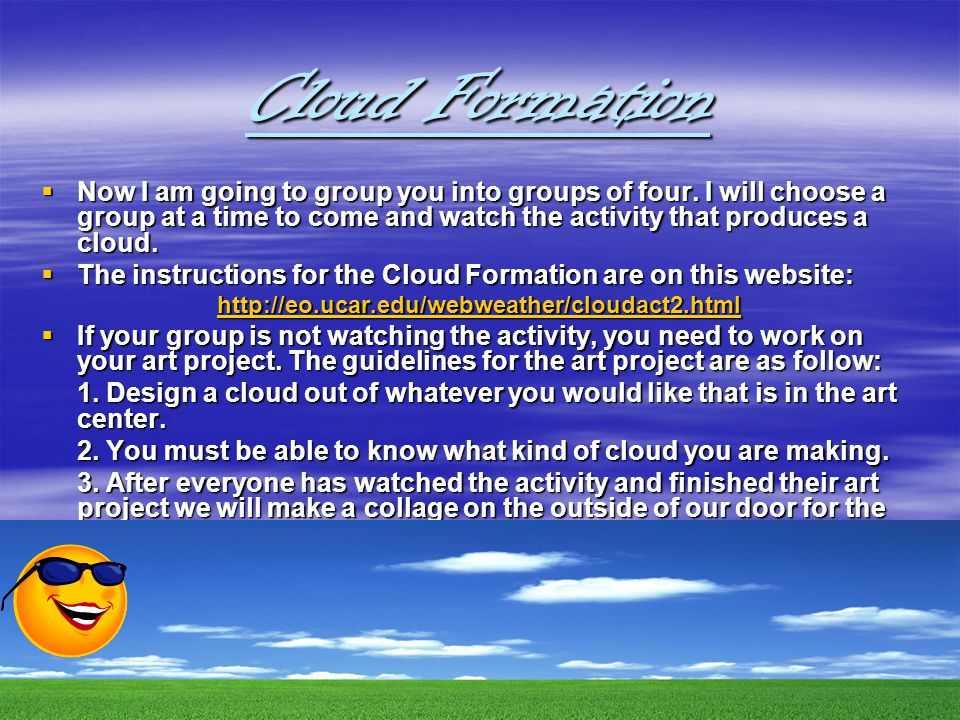 Cloud Formation Now I am going to group you into groups of four.