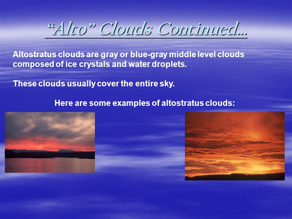 Alto Clouds Continued… In the thinner areas of the cloud, the sun may be dimly visible as a round disk.