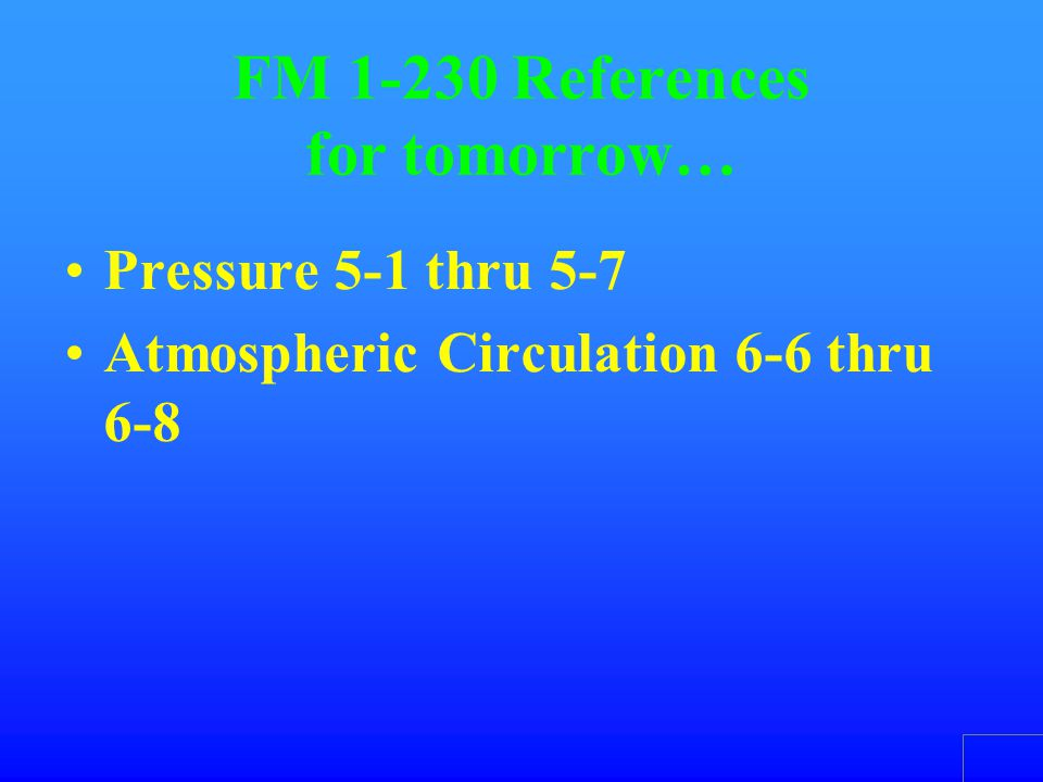 FM 1-230 References for today Atmosphere 2-1 thru 2-3 Temperature 3-1 thru 3-5 Atmospheric Circulation 6-1 thru 6-5 Air Masses 9-1 thru 9-11