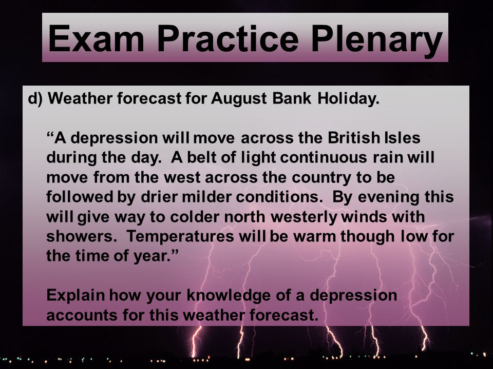 Exam Practice Plenary d) Weather forecast for August Bank Holiday.
