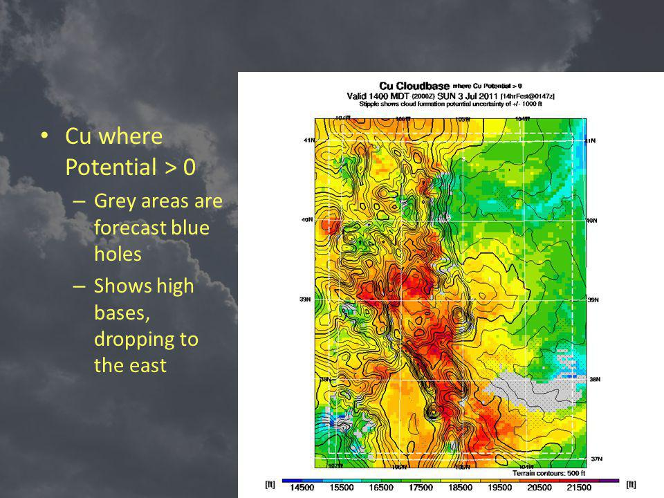 Cu where Potential > 0 – Grey areas are forecast blue holes – Shows high bases, dropping to the east