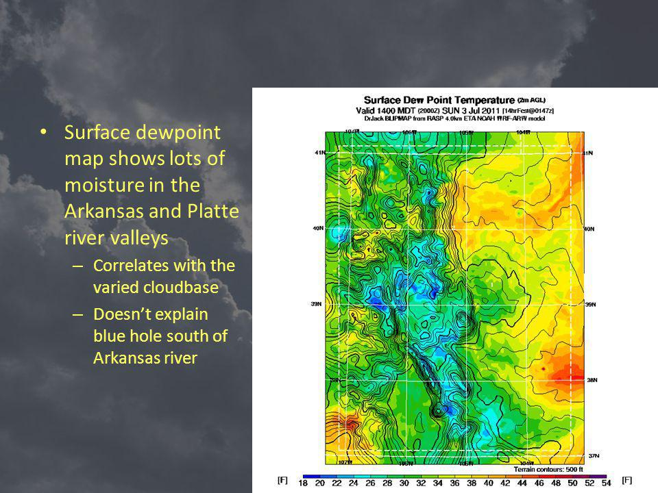 Surface dewpoint map shows lots of moisture in the Arkansas and Platte river valleys – Correlates with the varied cloudbase – Doesnt explain blue hole south of Arkansas river