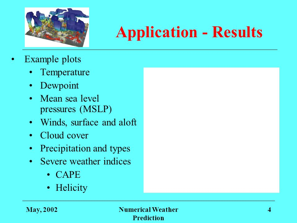 May, 2002Numerical Weather Prediction 4 Application - Results Example plots Temperature Dewpoint Mean sea level pressures (MSLP) Winds, surface and al