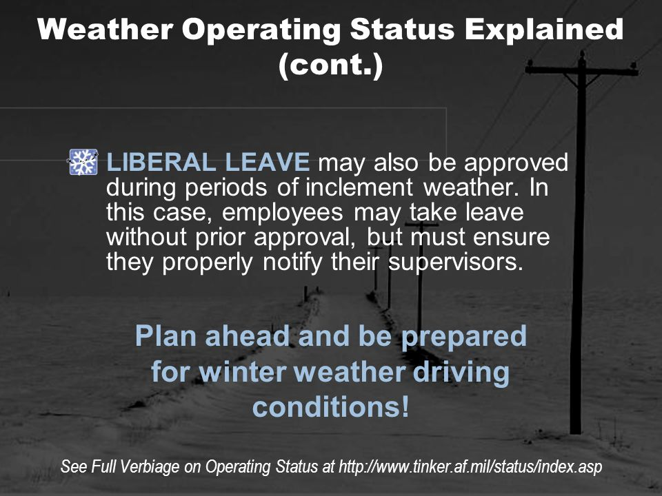 Weather Operating Status Explained (cont.) LIBERAL LEAVE may also be approved during periods of inclement weather.