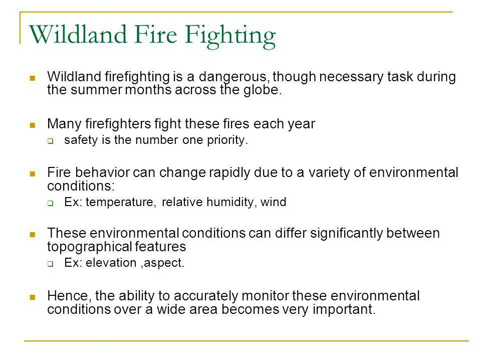 Wildland Fire Fighting Wildland firefighting is a dangerous, though necessary task during the summer months across the globe.