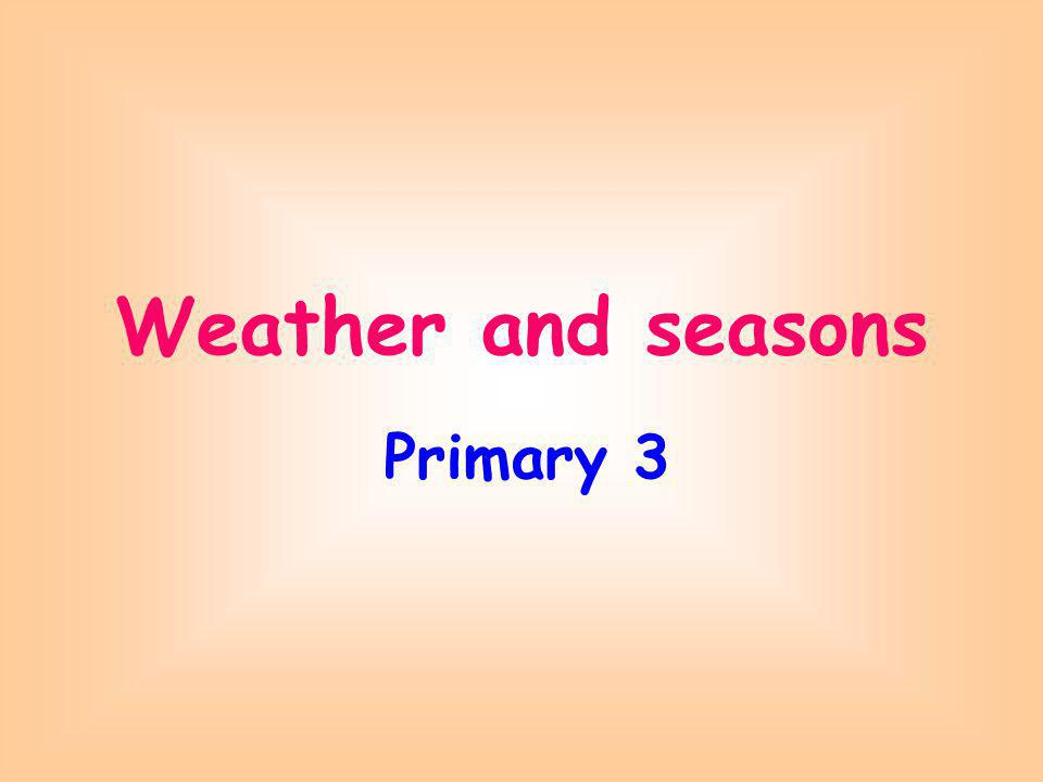 Primary 3 Weather and seasons