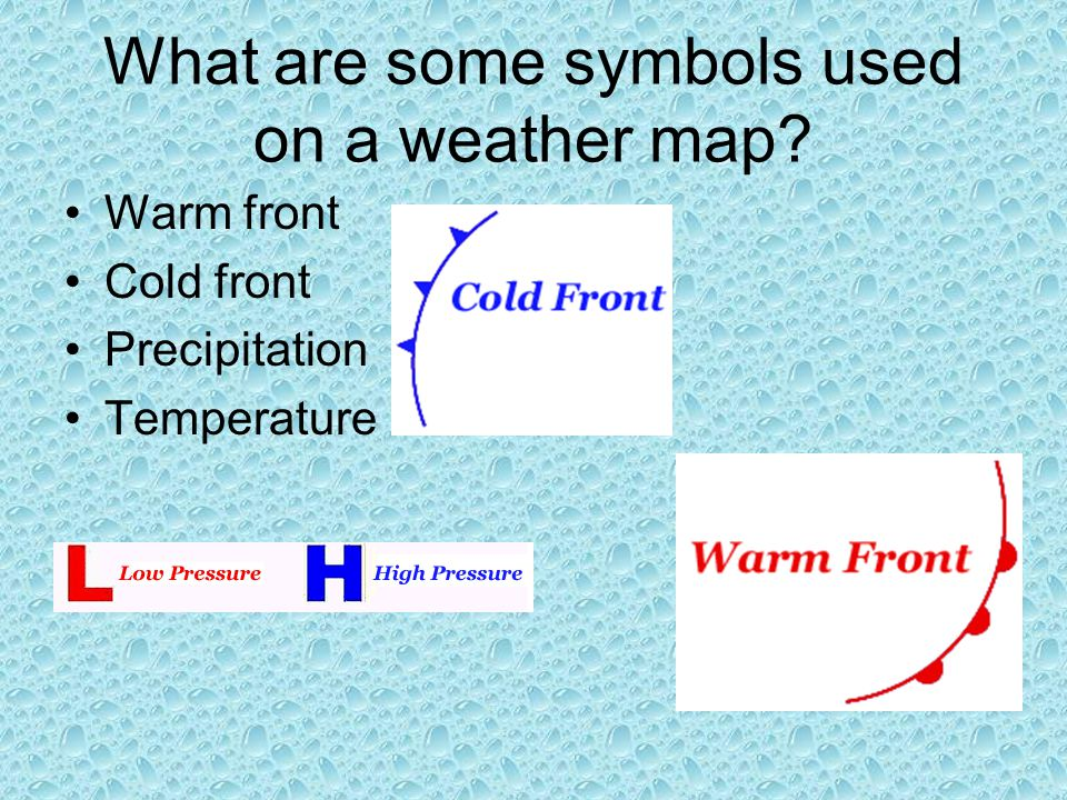What are some symbols used on a weather map? Warm front Cold front Precipitation Temperature