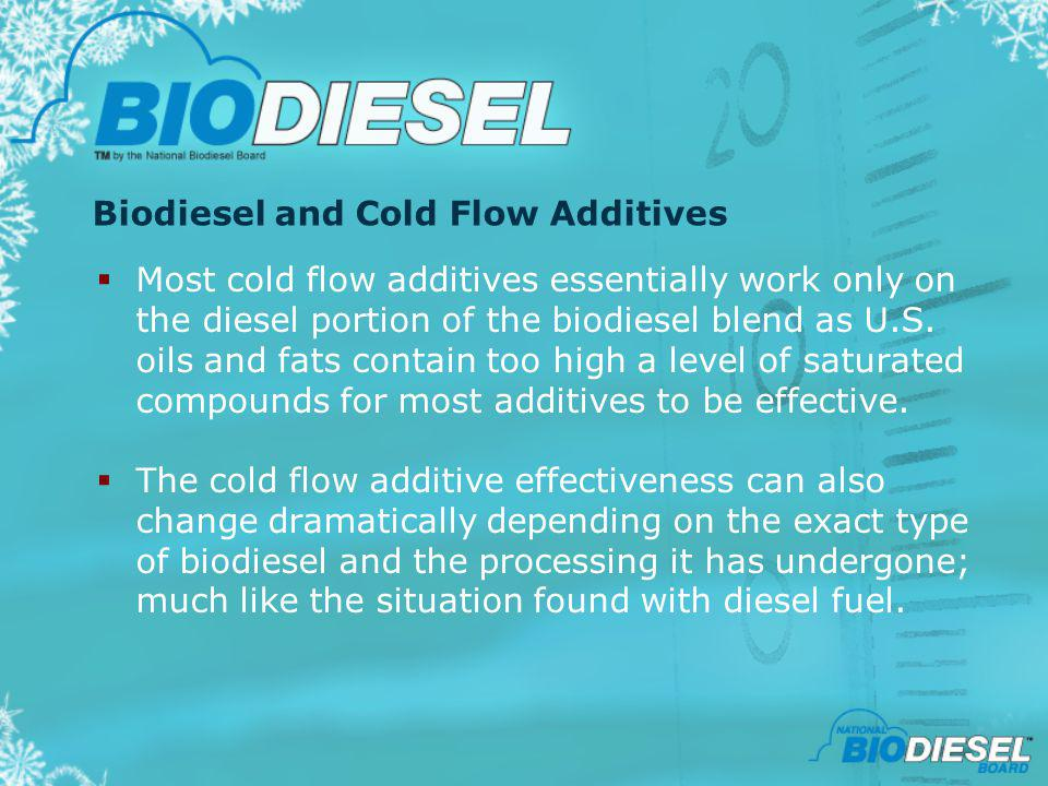 Biodiesel and Cold Flow Additives Most cold flow additives essentially work only on the diesel portion of the biodiesel blend as U.S. oils and fats co