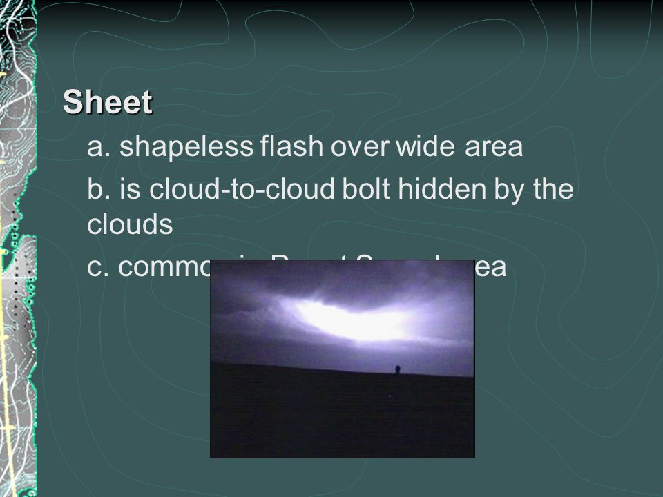 Types of Lightning Streak or bolt Single or branched lines of light Common in Puget Sound area