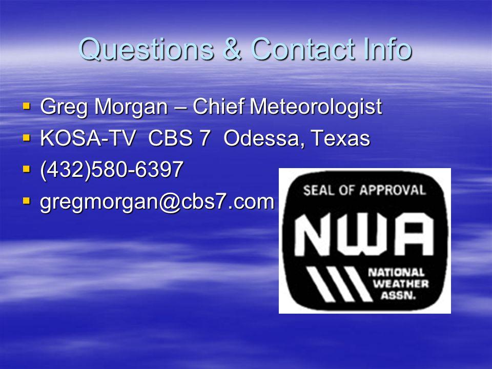 Questions & Contact Info Greg Morgan – Chief Meteorologist Greg Morgan – Chief Meteorologist KOSA-TV CBS 7 Odessa, Texas KOSA-TV CBS 7 Odessa, Texas (