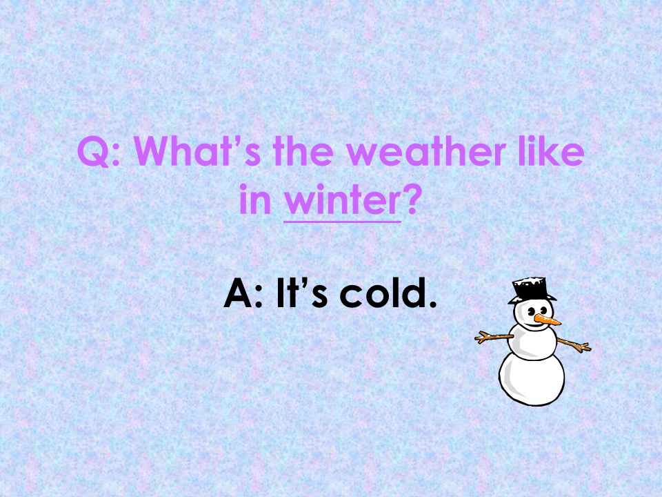 Q: Whats the weather like in autumn? A: Its windy.