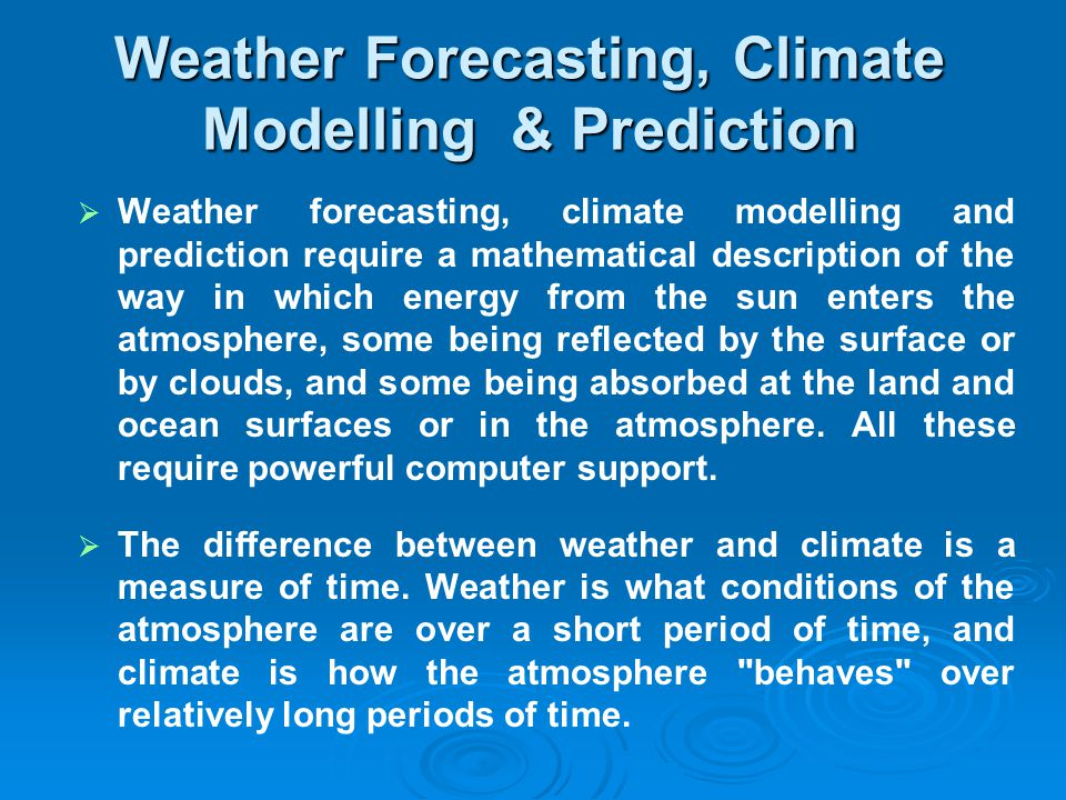Weather Forecasting Progress towards improved weather forecasts is partly due to better observations of initial conditions, and more accurate calculations that minimize any rounding off errors.