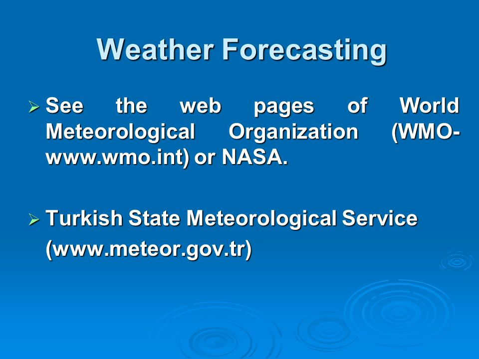 Weather Forecasting See the web pages of World Meteorological Organization (WMO- www.wmo.int) or NASA. See the web pages of World Meteorological Organ