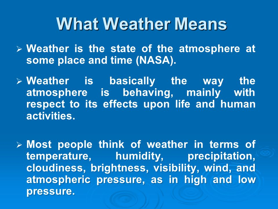 Because of weather s importance, meteorologists (scientists who study the atmosphere and the weather) have developed ways to forecast weather conditions.