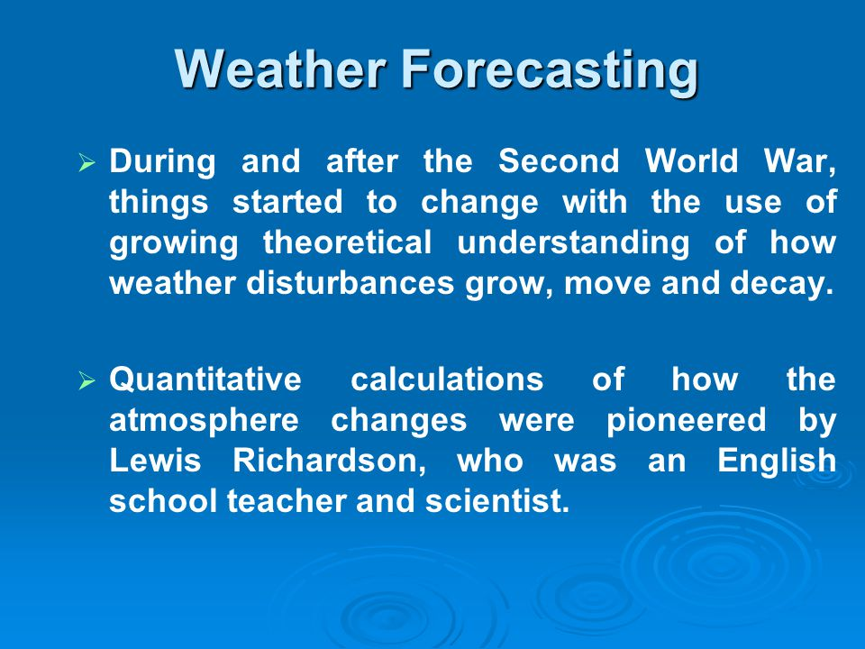 A mathematical model begins with the current state of the atmosphere, as determined by the most recent weather observations.