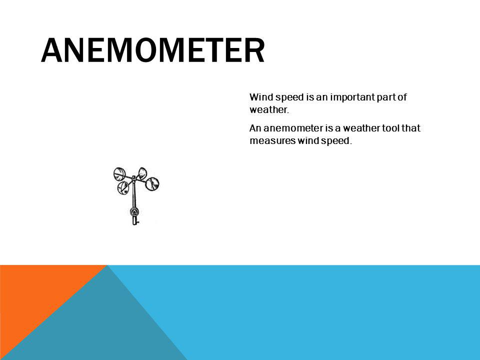 ANEMOMETER Wind speed is an important part of weather.