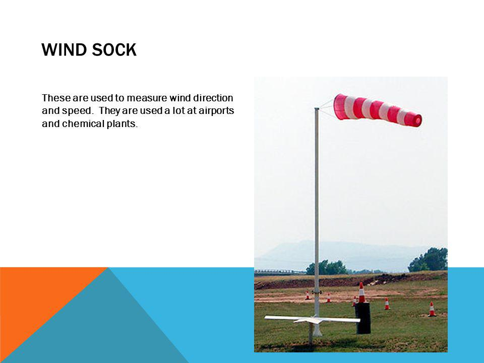 WIND SOCK These are used to measure wind direction and speed.