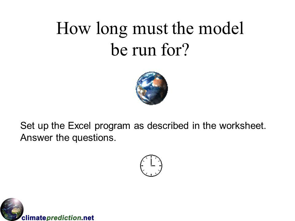 How long must the model be run for. Set up the Excel program as described in the worksheet.