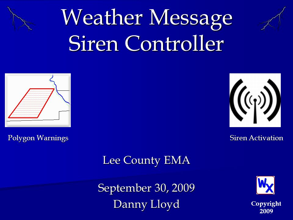 Weather Message Siren Controller Lee County EMA September 30, 2009 Danny Lloyd Copyright 2009 Polygon Warnings Siren Activation