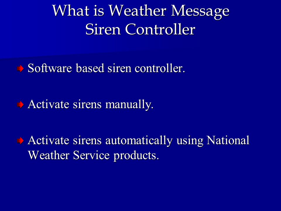 What is Weather Message Siren Controller Software based siren controller. Activate sirens manually. Activate sirens automatically using National Weath