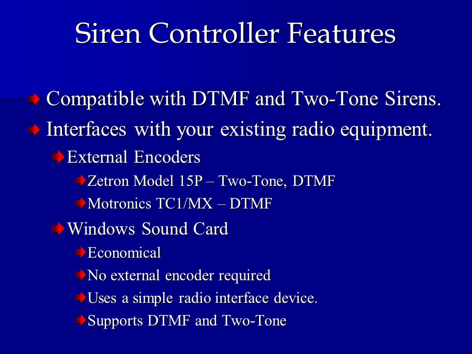 Siren Controller Features Compatible with DTMF and Two-Tone Sirens. Interfaces with your existing radio equipment. External Encoders Zetron Model 15P