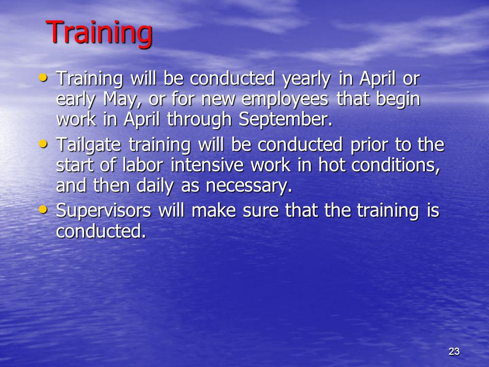 23Training Training will be conducted yearly in April or early May, or for new employees that begin work in April through September.