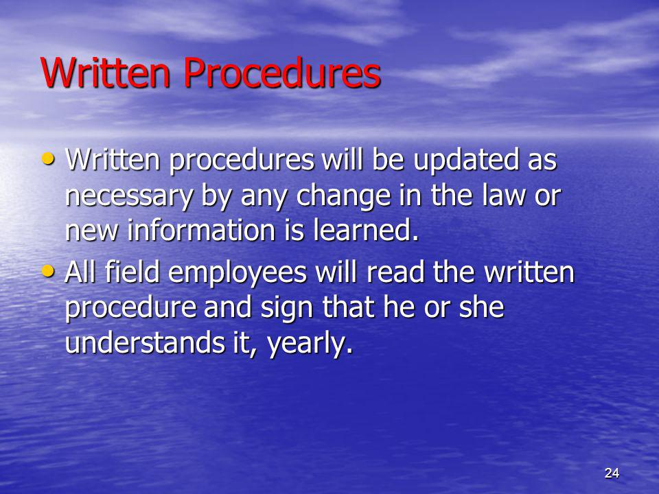 24 Written Procedures Written procedures will be updated as necessary by any change in the law or new information is learned.