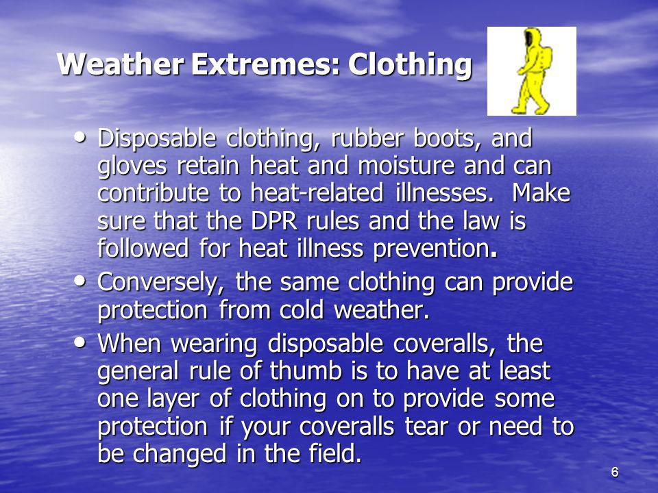 6 Weather Extremes: Clothing Disposable clothing, rubber boots, and gloves retain heat and moisture and can contribute to heat-related illnesses.