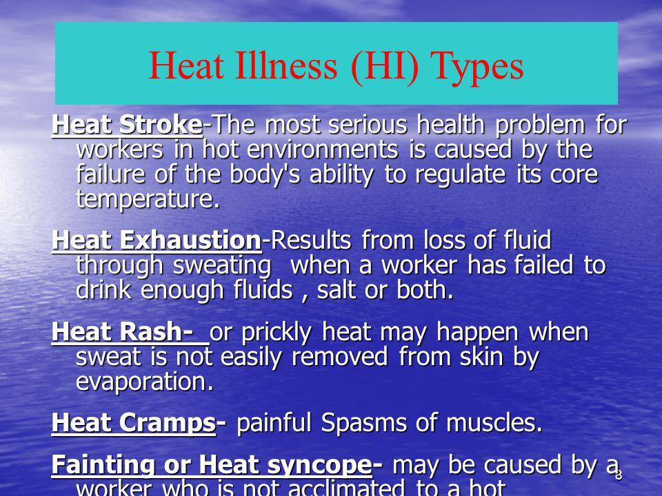 8 Heat Stroke-The most serious health problem for workers in hot environments is caused by the failure of the body s ability to regulate its core temperature.