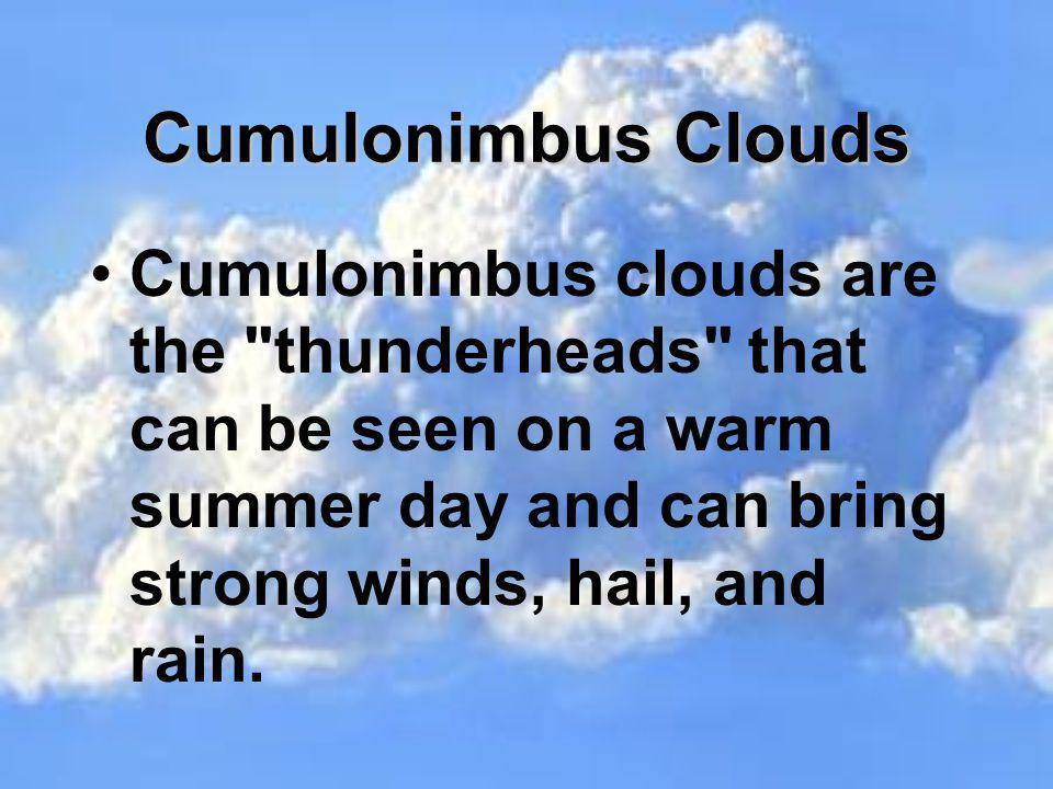 Cumulonimbus Clouds Cumulonimbus clouds are the