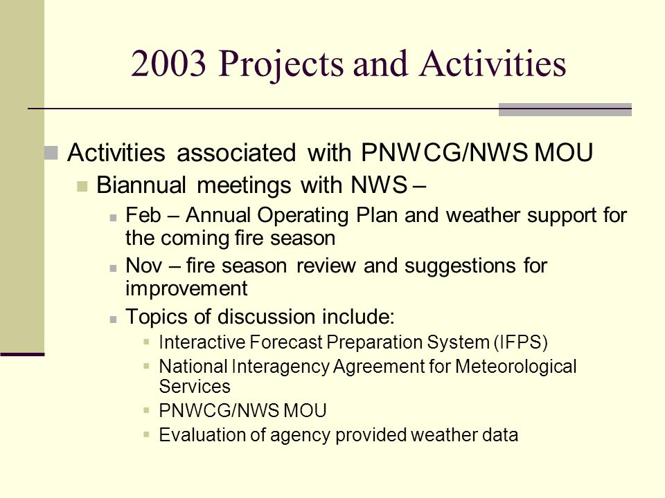 2003 Projects and Activities Activities associated with PNWCG/NWS MOU Biannual meetings with NWS – Feb – Annual Operating Plan and weather support for