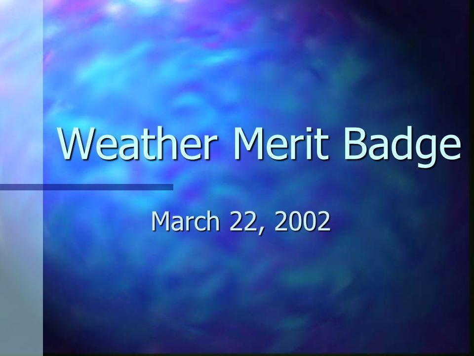 Weather Merit Badge March 22, 2002
