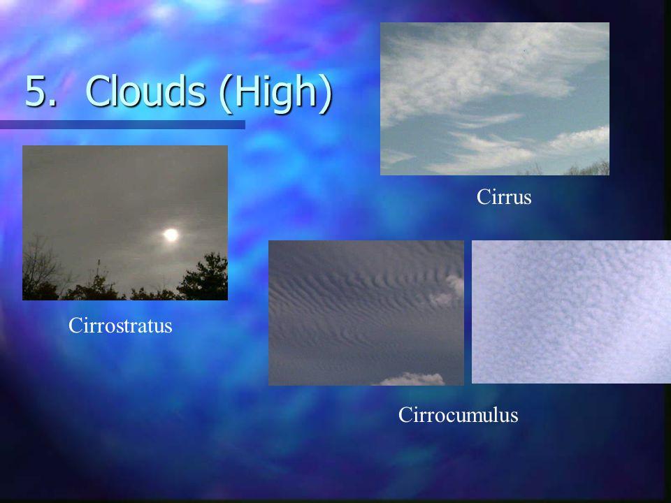 5.Clouds (High) Cirrocumulus Cirrostratus Cirrus