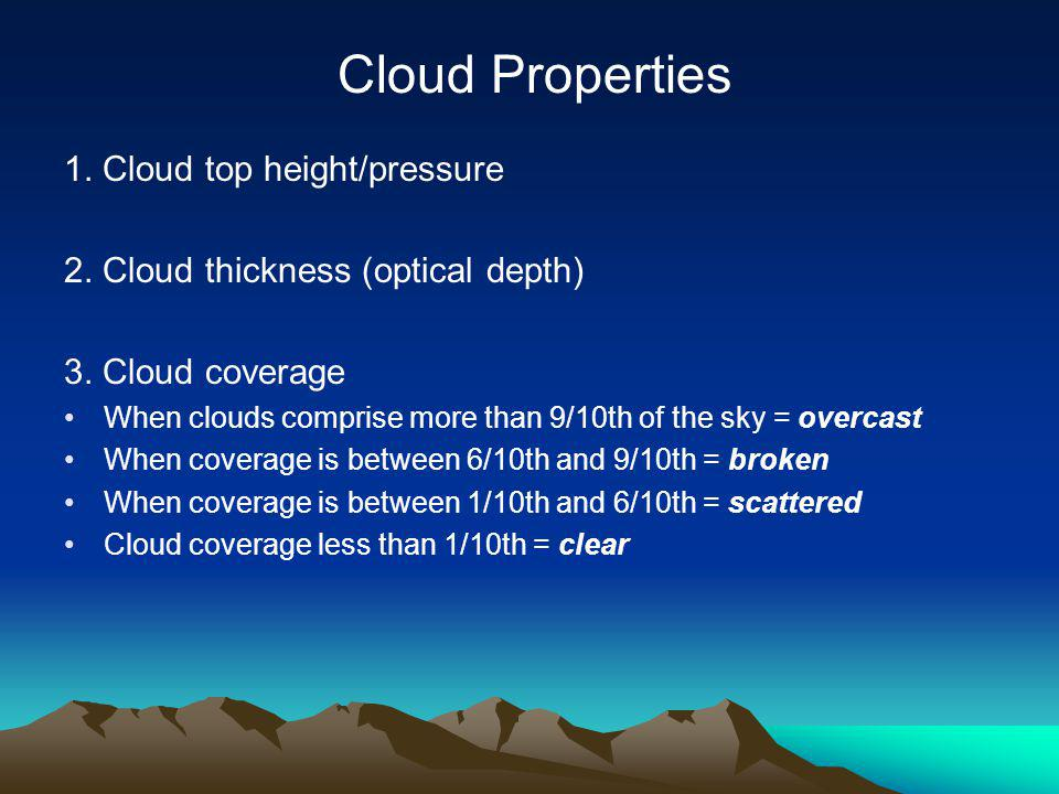 1.Cloud top height/pressure 2. Cloud thickness (optical depth) 3.