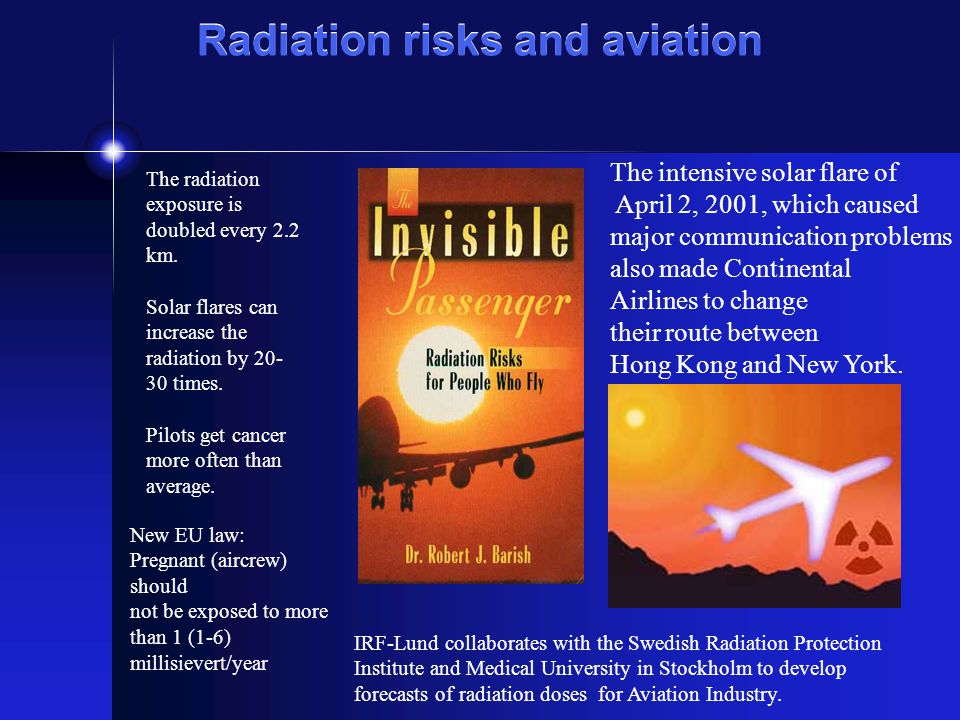 Radiation risks and aviation The radiation exposure is doubled every 2.2 km.