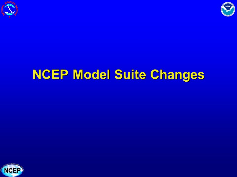 NCEP Model Suite Changes