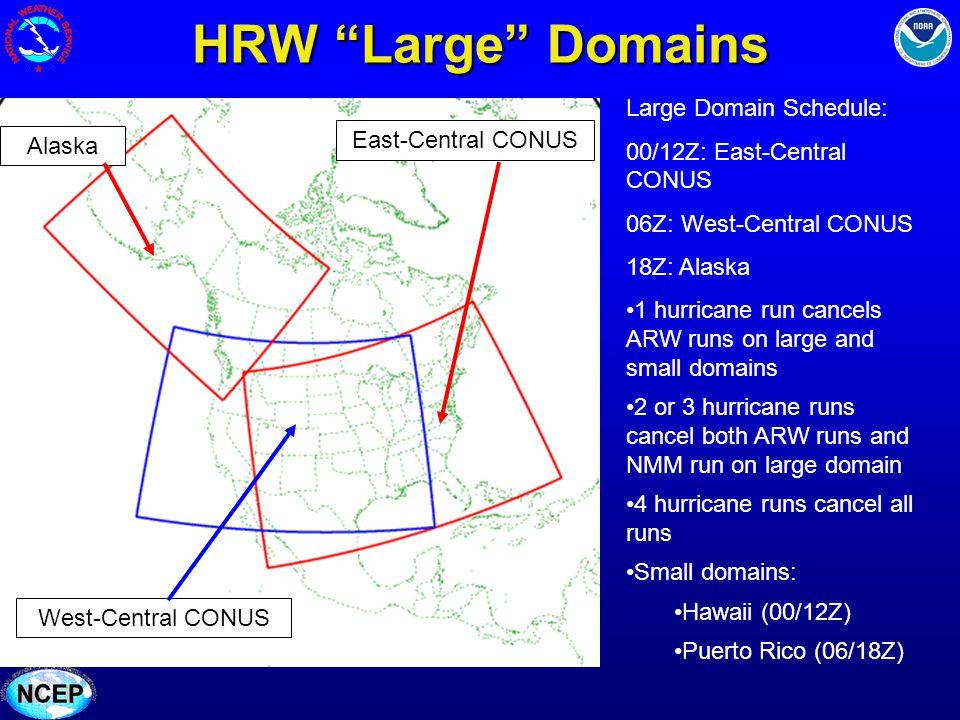 HRW Large Domains East-Central CONUS West-Central CONUS Alaska Large Domain Schedule: 00/12Z: East-Central CONUS 06Z: West-Central CONUS 18Z: Alaska 1