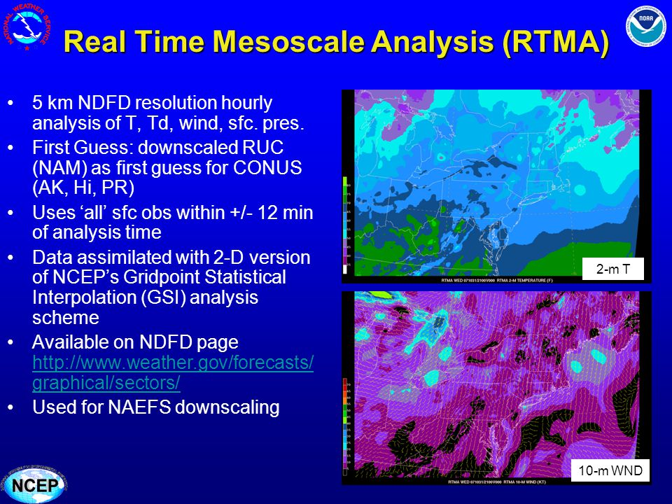 Real Time Mesoscale Analysis (RTMA) 5 km NDFD resolution hourly analysis of T, Td, wind, sfc. pres. First Guess: downscaled RUC (NAM) as first guess f