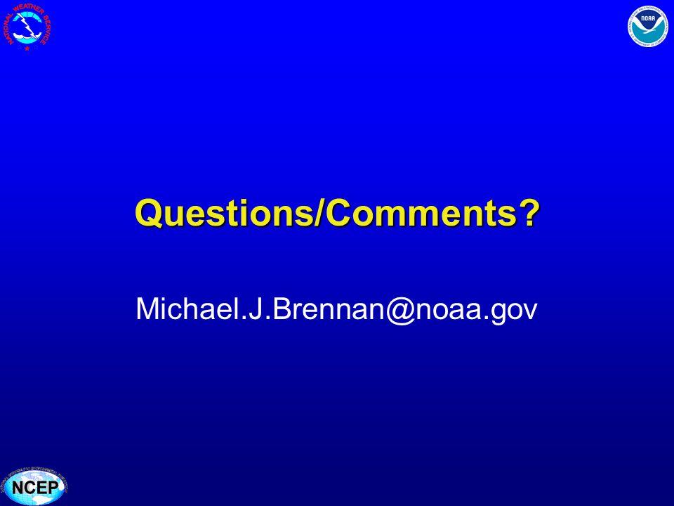 Questions/Comments? Michael.J.Brennan@noaa.gov