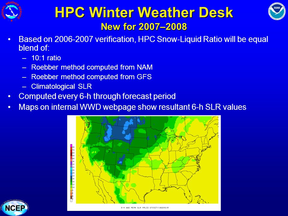 HPC Winter Weather Desk New for 2007–2008 Based on 2006-2007 verification, HPC Snow-Liquid Ratio will be equal blend of: –10:1 ratio –Roebber method c