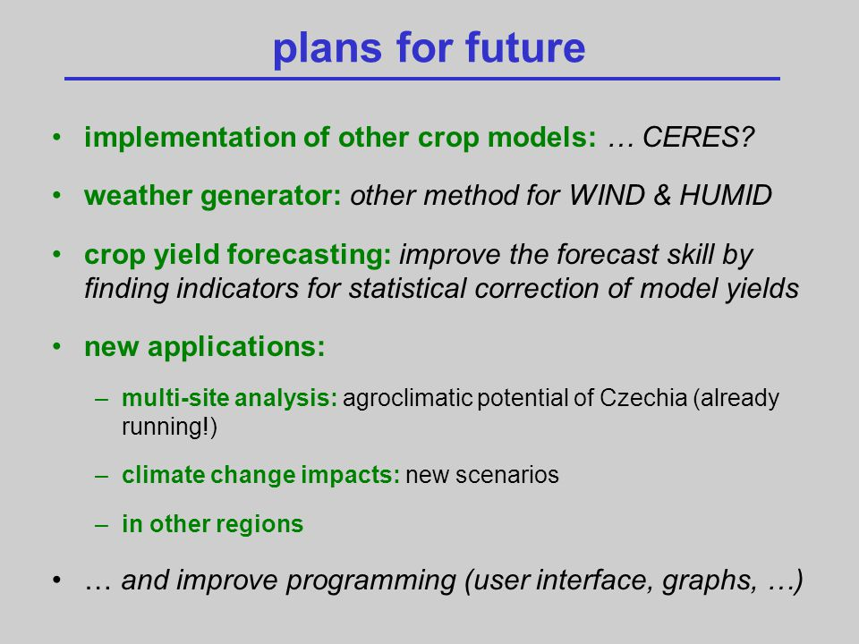 plans for future implementation of other crop models: … CERES.
